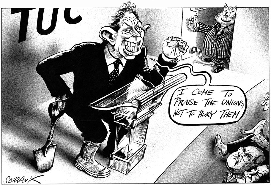 Black and white cartoon by Schrank, of Tony Blair at a press conference. A speech bubble reads 'I COME TO PRAISE THE UNIONS, NOT TO BURY THEM'