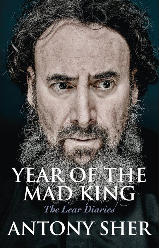 Headshot of Antony Sher with the writing 'Year of the Mad King The Lear Diaries Antony Sher