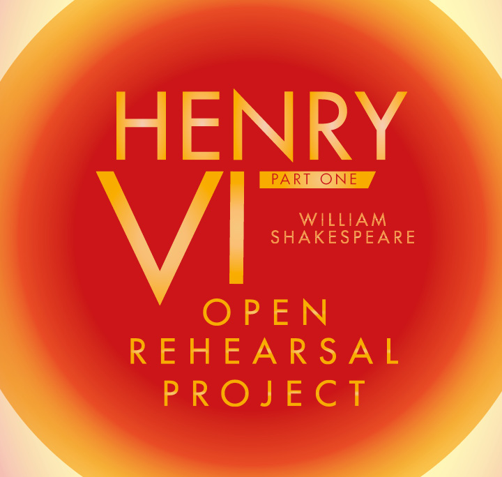 Henry VI Part One Open Rehearsal Project
